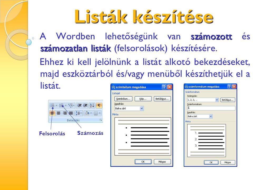 Listák készítése A Wordben lehetőségünk van számozott és számozatlan listák (felsorolások) készítésére.