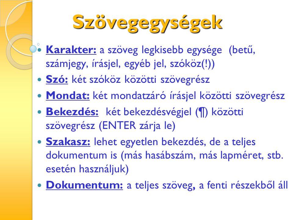 Szövegegységek Karakter: a szöveg legkisebb egysége (betű, számjegy, írásjel, egyéb jel, szóköz(!))