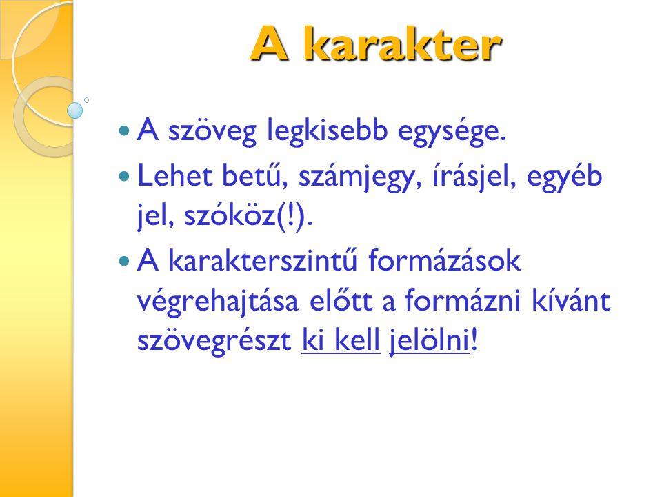 A karakter A szöveg legkisebb egysége.