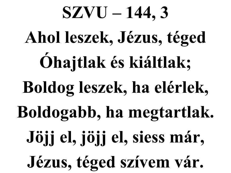 Ahol leszek, Jézus, téged Óhajtlak és kiáltlak;
