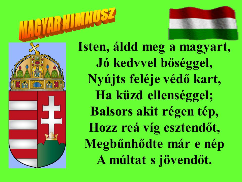 Isten, áldd meg a magyart, Nyújts feléje védő kart,