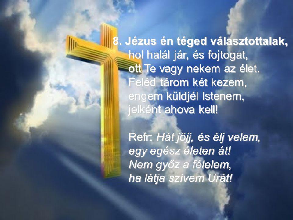 8. Jézus én téged választottalak,