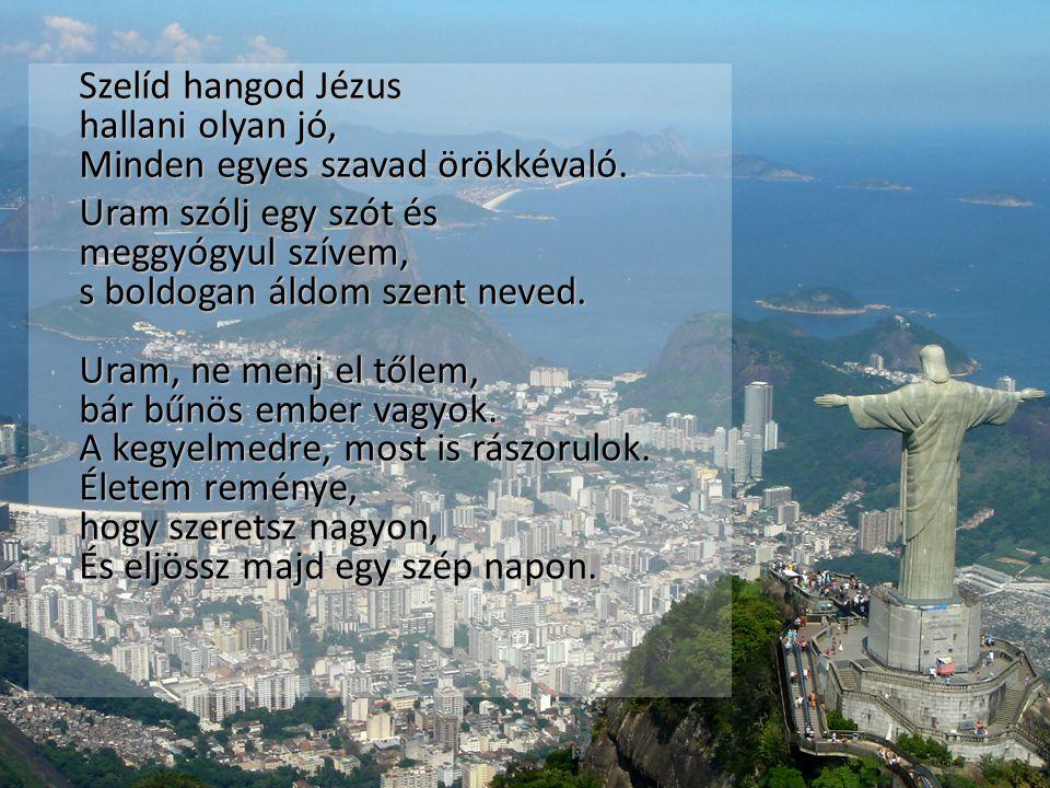 Szelíd hangod Jézus hallani olyan jó, Minden egyes szavad örökkévaló.