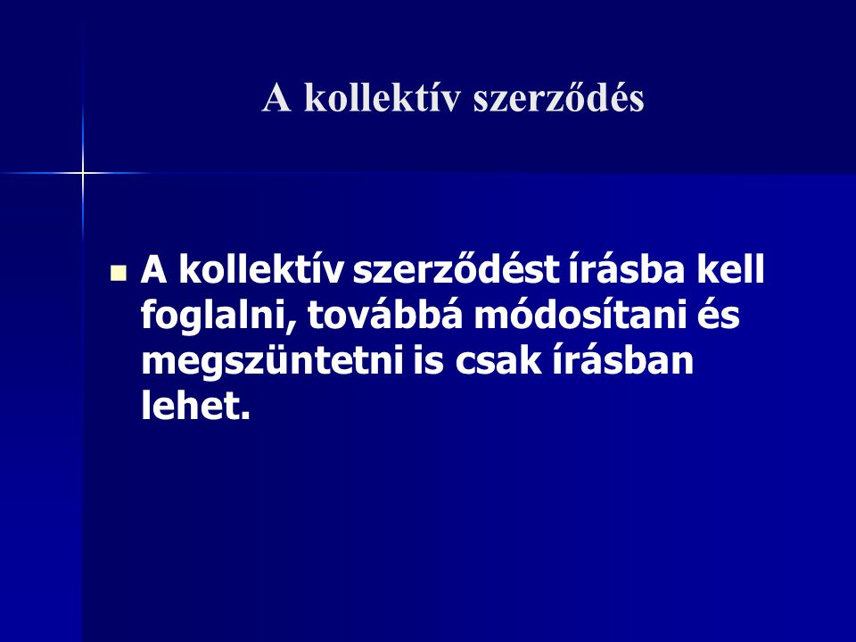 A kollektív szerződés A kollektív szerződést írásba kell foglalni, továbbá módosítani és megszüntetni is csak írásban lehet.