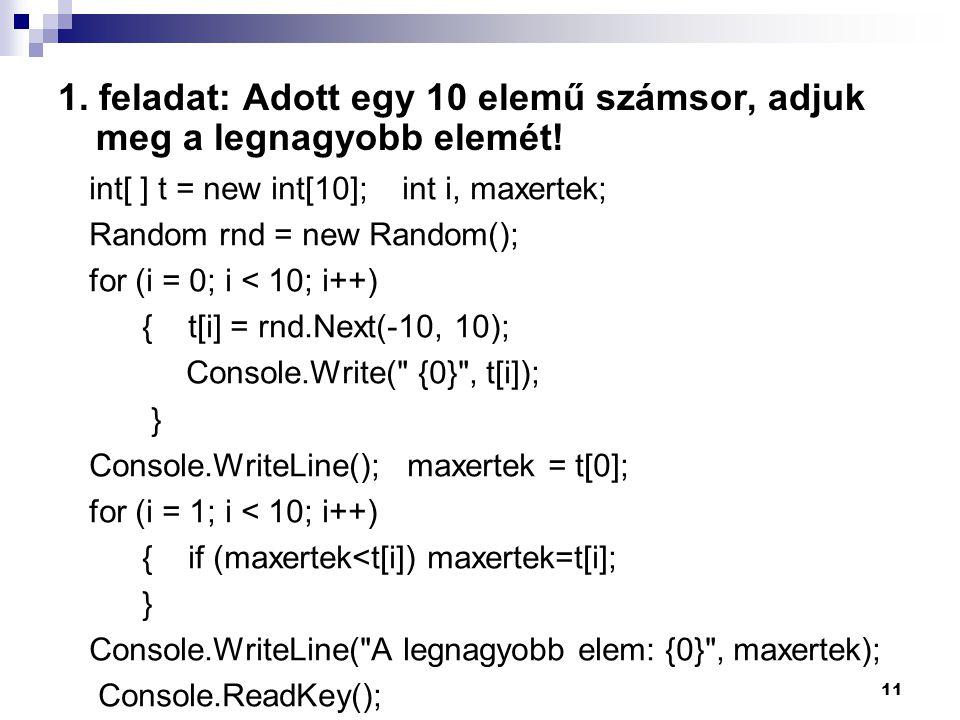 1. feladat: Adott egy 10 elemű számsor, adjuk meg a legnagyobb elemét!
