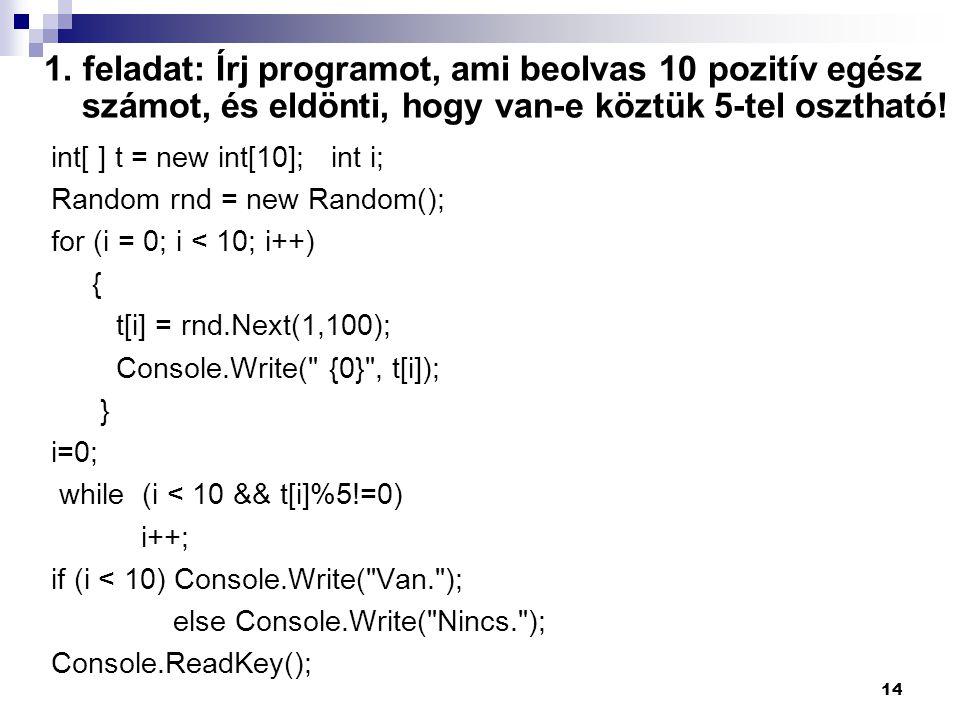 1. feladat: Írj programot, ami beolvas 10 pozitív egész számot, és eldönti, hogy van-e köztük 5-tel osztható!