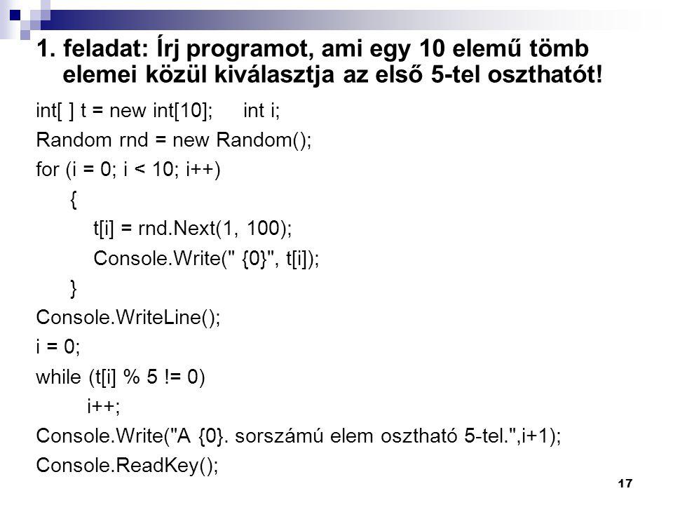 1. feladat: Írj programot, ami egy 10 elemű tömb elemei közül kiválasztja az első 5-tel oszthatót!