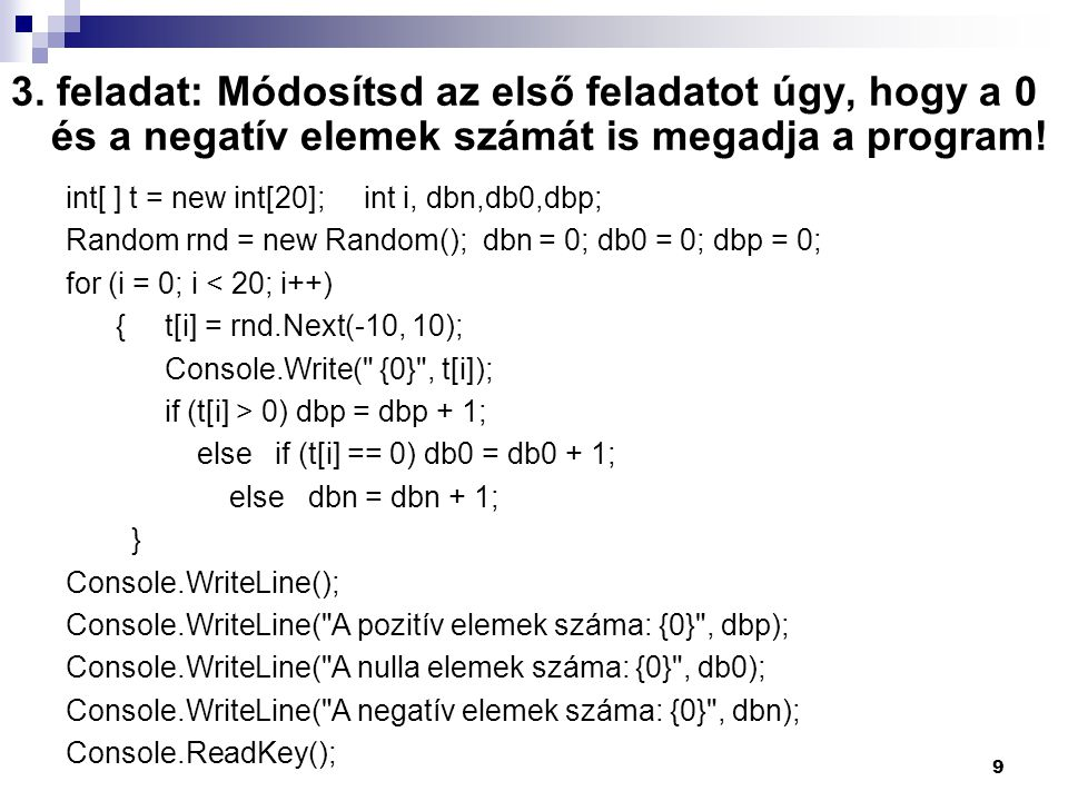3. feladat: Módosítsd az első feladatot úgy, hogy a 0 és a negatív elemek számát is megadja a program!