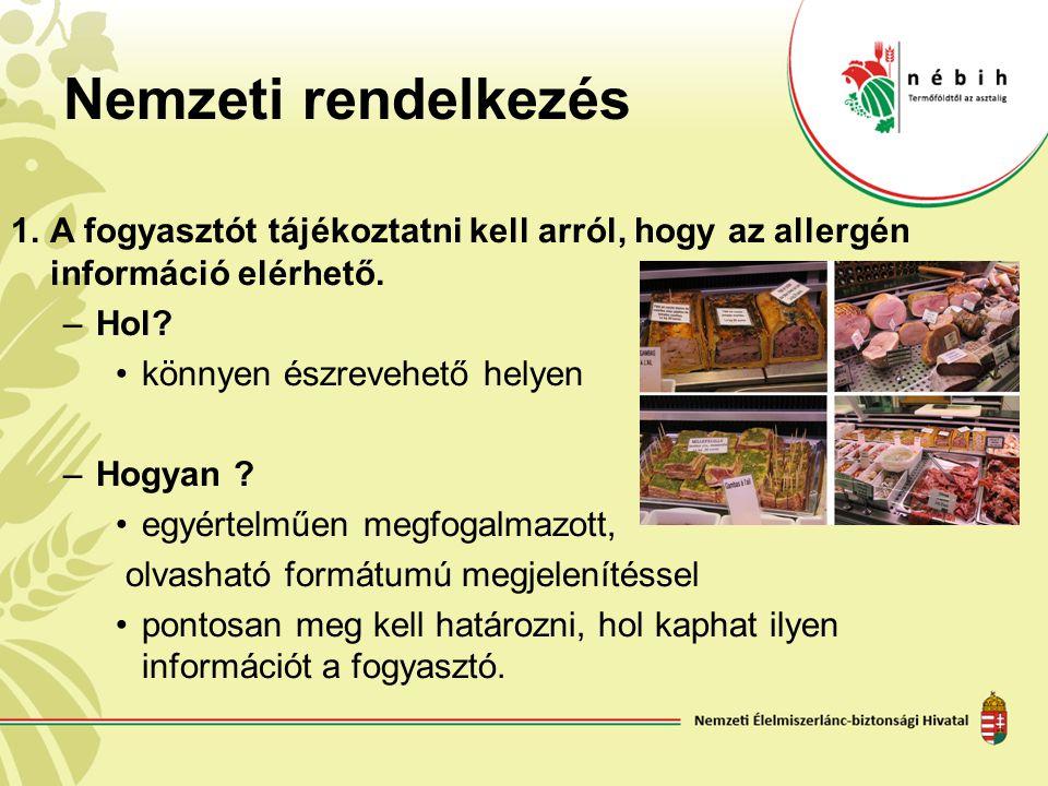 Nemzeti rendelkezés A fogyasztót tájékoztatni kell arról, hogy az allergén információ elérhető. Hol