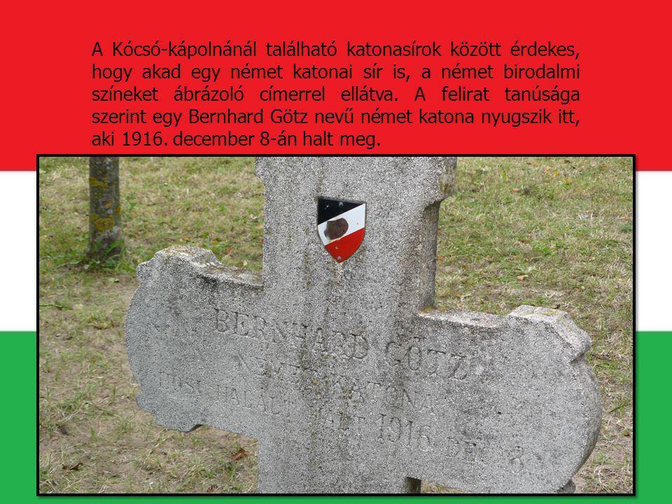 A Kócsó-kápolnánál található katonasírok között érdekes, hogy akad egy német katonai sír is, a német birodalmi színeket ábrázoló címerrel ellátva.