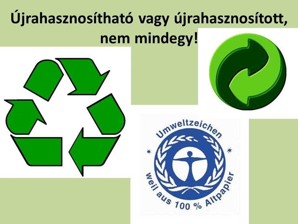 Újrahasznosítható vagy újrahasznosított, nem mindegy!