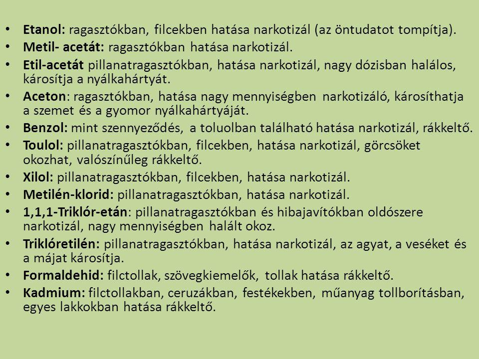 Etanol: ragasztókban, filcekben hatása narkotizál (az öntudatot tompítja).