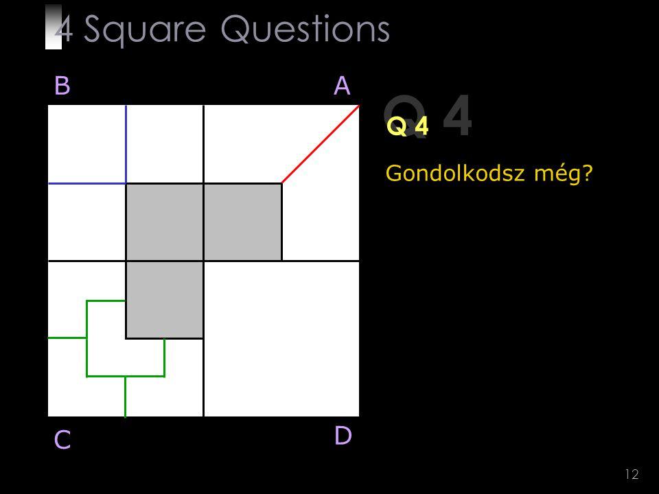 4 Square Questions B A Q 4 Q 4 Gondolkodsz még D C