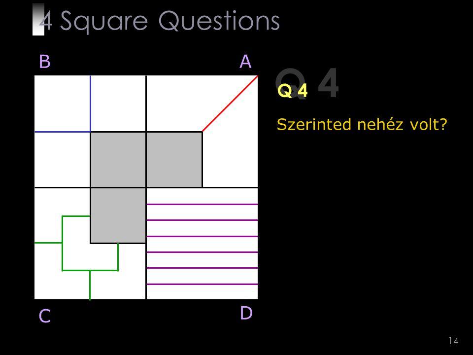4 Square Questions B A Q 4 Q 4 Szerinted nehéz volt D C