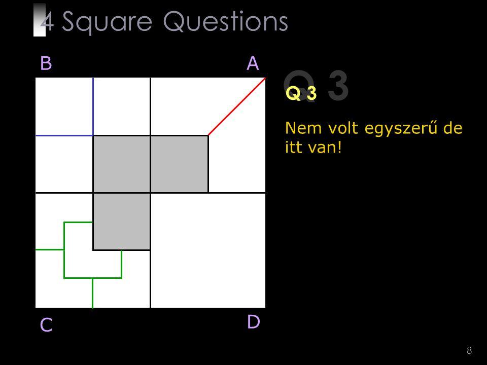 4 Square Questions B A Q 3 Q 3 Nem volt egyszerű de itt van! D C