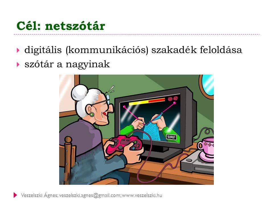 Cél: netszótár digitális (kommunikációs) szakadék feloldása