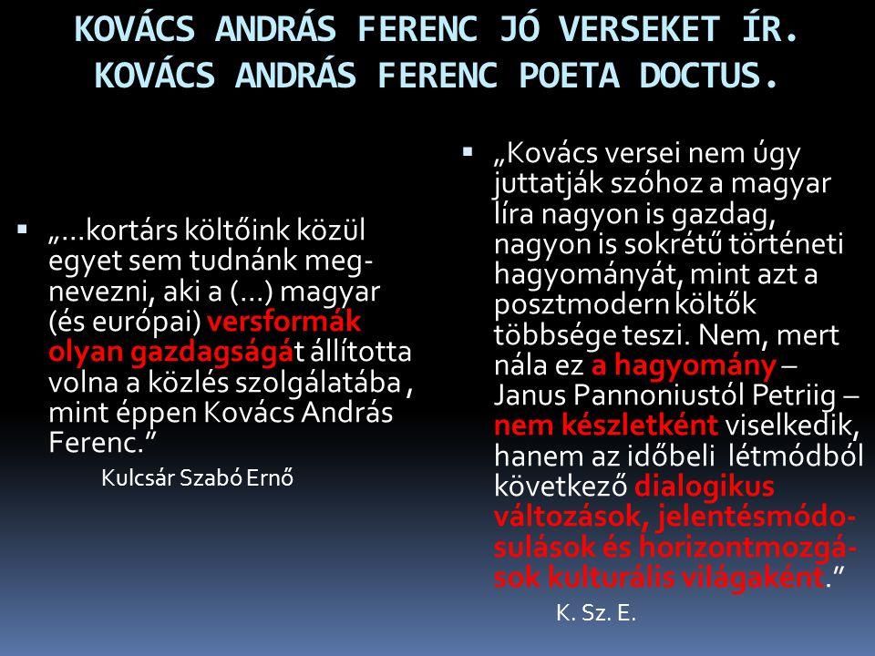 KOVÁCS ANDRÁS FERENC JÓ VERSEKET ÍR. KOVÁCS ANDRÁS FERENC POETA DOCTUS.