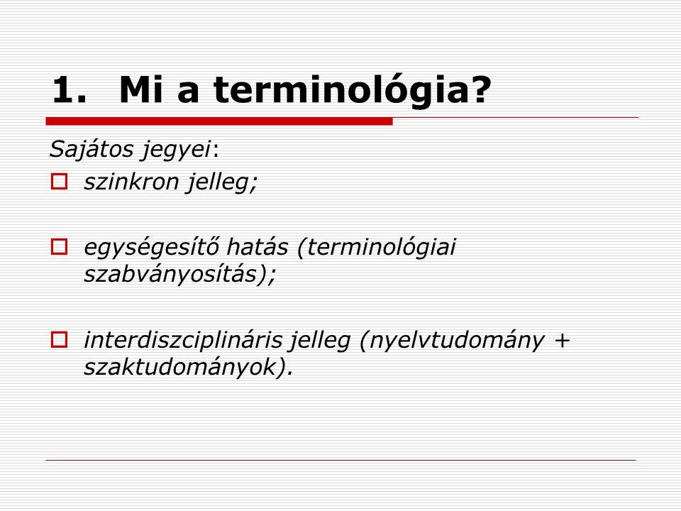 1. Mi a terminológia Sajátos jegyei: szinkron jelleg;