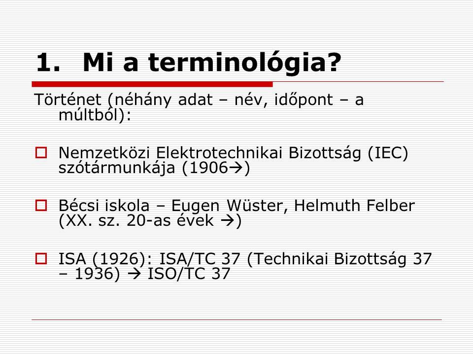 1. Mi a terminológia Történet (néhány adat – név, időpont – a múltból): Nemzetközi Elektrotechnikai Bizottság (IEC) szótármunkája (1906)