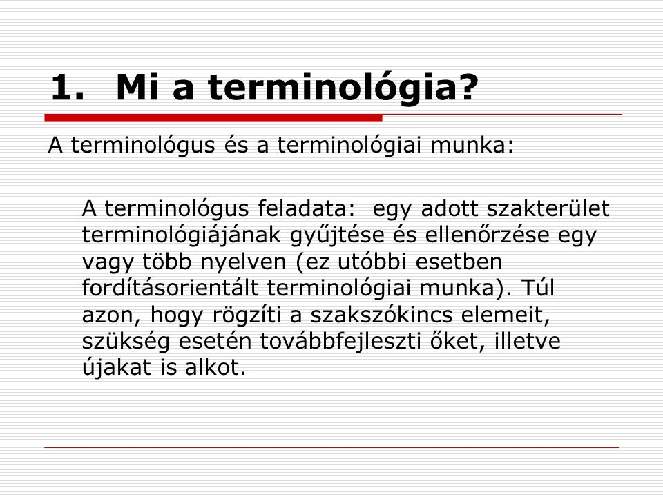 1. Mi a terminológia A terminológus és a terminológiai munka: