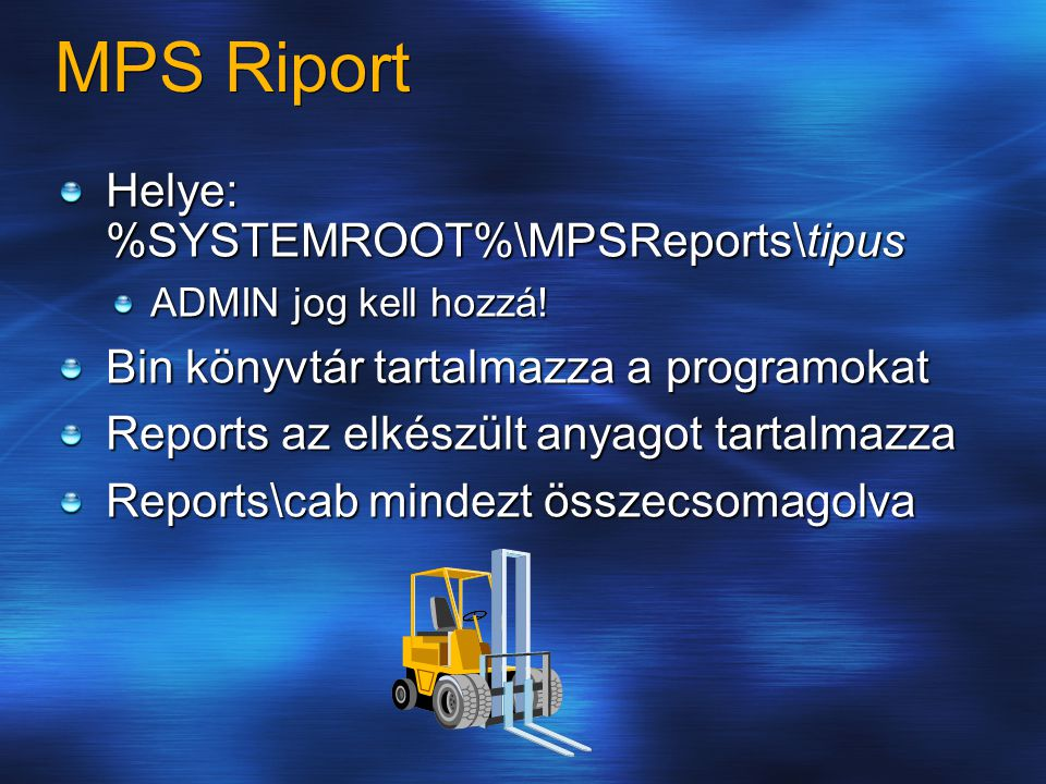 MPS Riport Helye: %SYSTEMROOT%\MPSReports\tipus