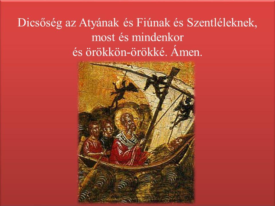 Dicsőség az Atyának és Fiúnak és Szentléleknek, most és mindenkor és örökkön-örökké. Ámen.