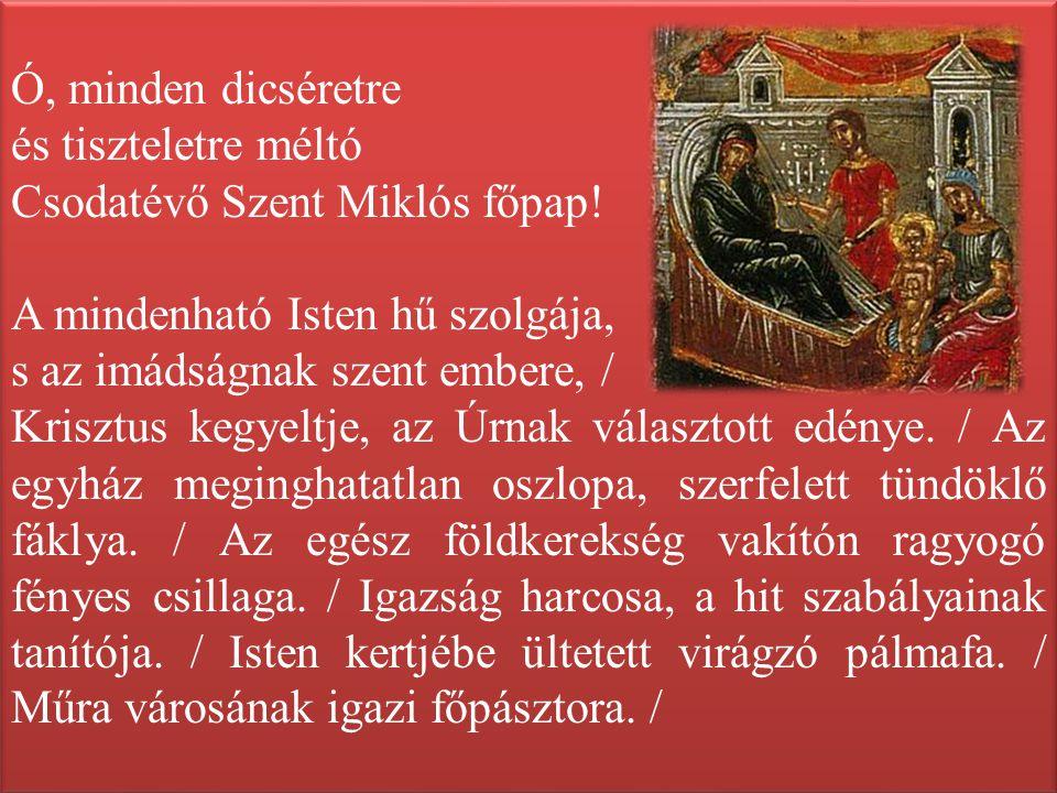 Ó, minden dicséretre és tiszteletre méltó. Csodatévő Szent Miklós főpap! A mindenható Isten hű szolgája,