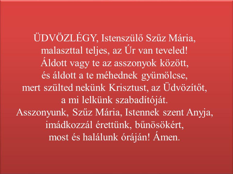 ÜDVÖZLÉGY, Istenszülő Szűz Mária, malaszttal teljes, az Úr van teveled