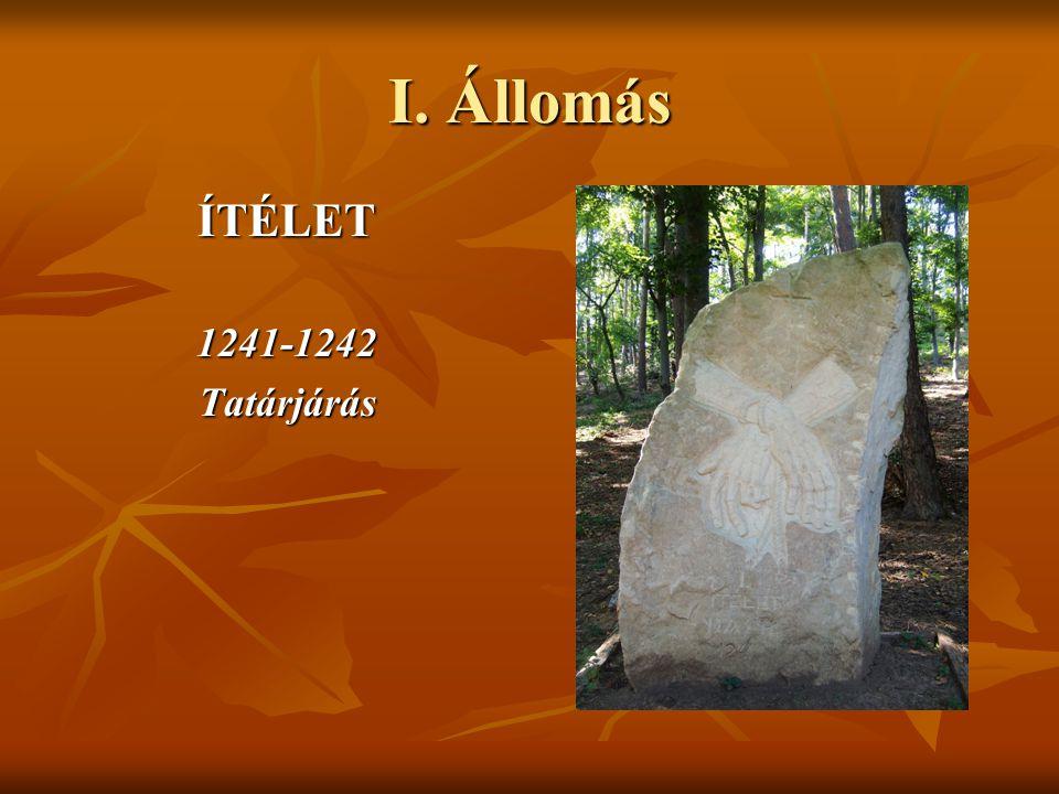 I. Állomás ÍTÉLET 1241-1242 Tatárjárás