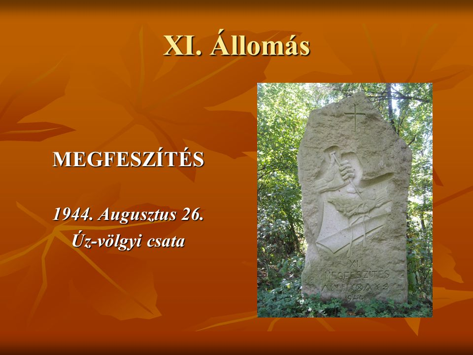 XI. Állomás MEGFESZÍTÉS 1944. Augusztus 26. Úz-völgyi csata