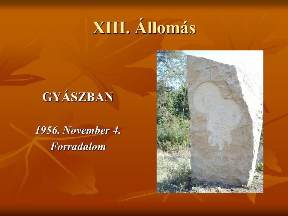 XIII. Állomás GYÁSZBAN 1956. November 4. Forradalom