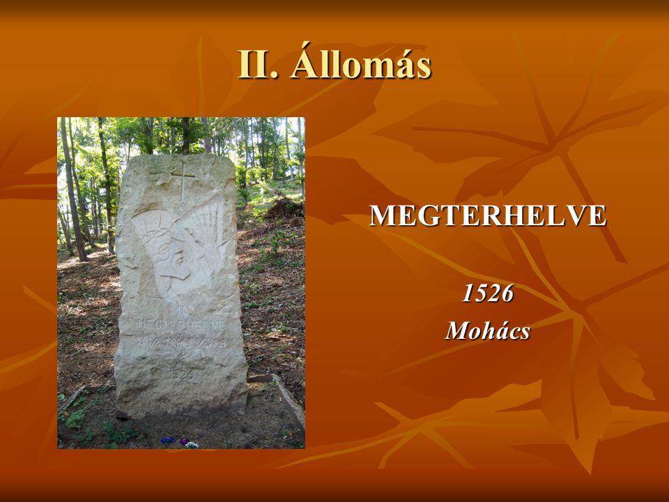 II. Állomás MEGTERHELVE 1526 Mohács