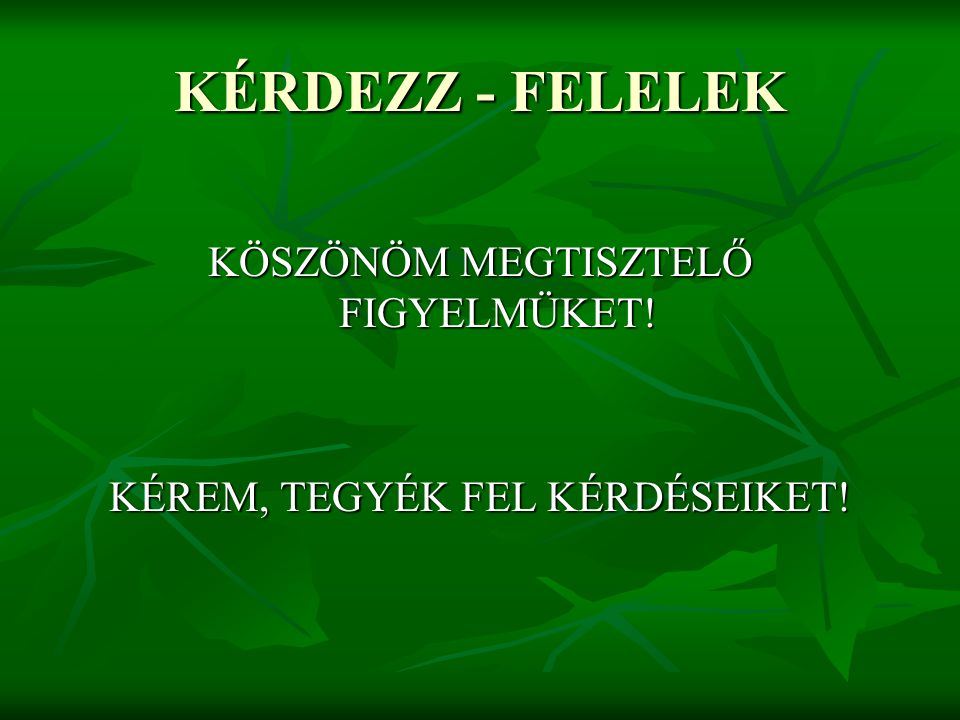 KÉRDEZZ - FELELEK KÖSZÖNÖM MEGTISZTELŐ FIGYELMÜKET!