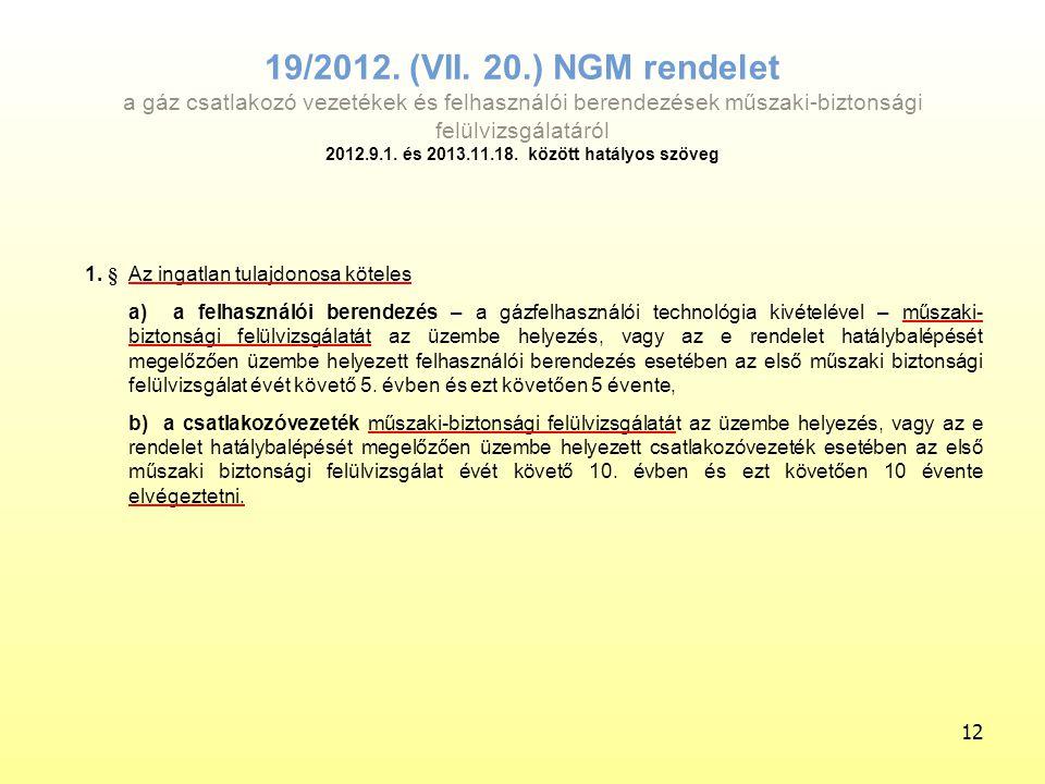 19/2012. (VII. 20.) NGM rendelet a gáz csatlakozó vezetékek és felhasználói berendezések műszaki-biztonsági felülvizsgálatáról 2012.9.1. és 2013.11.18. között hatályos szöveg