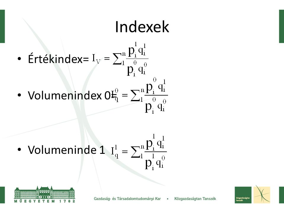 Indexek Értékindex= Volumenindex 0= Volumeninde 1