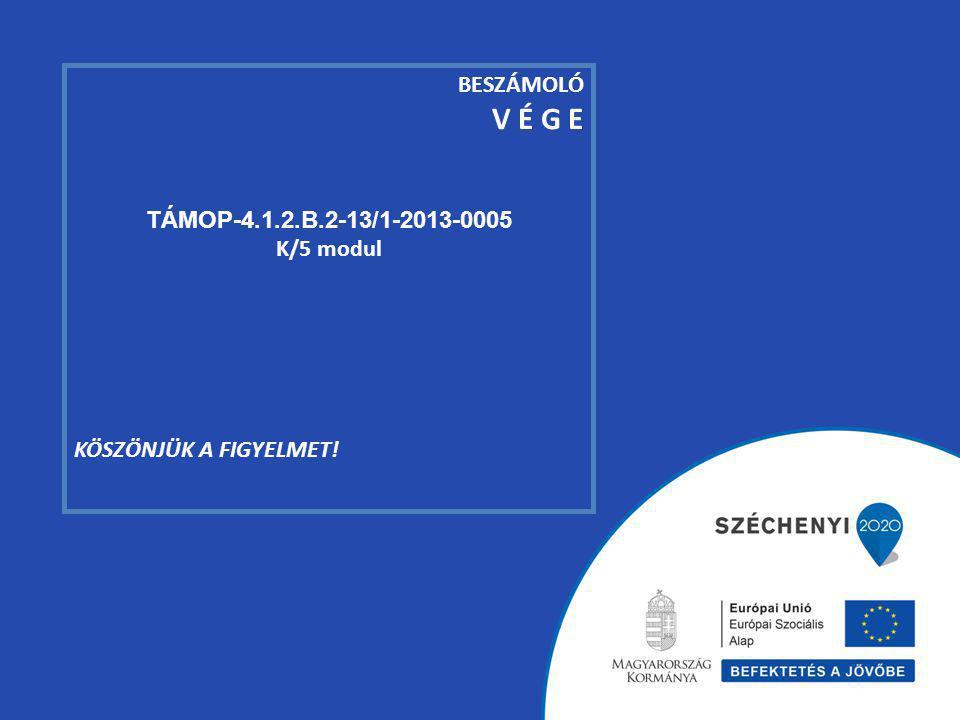 V É G E BESZÁMOLÓ TÁMOP-4.1.2.B.2-13/1-2013-0005 K/5 modul