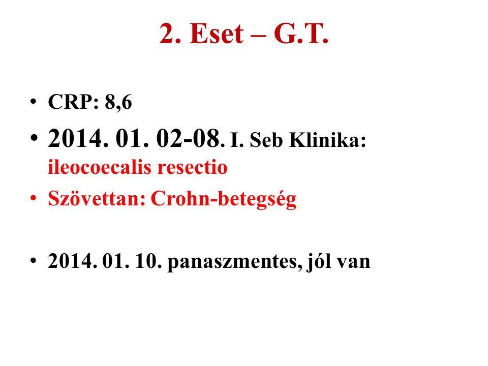 2. Eset – G.T. 2014. 01. 02-08. I. Seb Klinika: ileocoecalis resectio