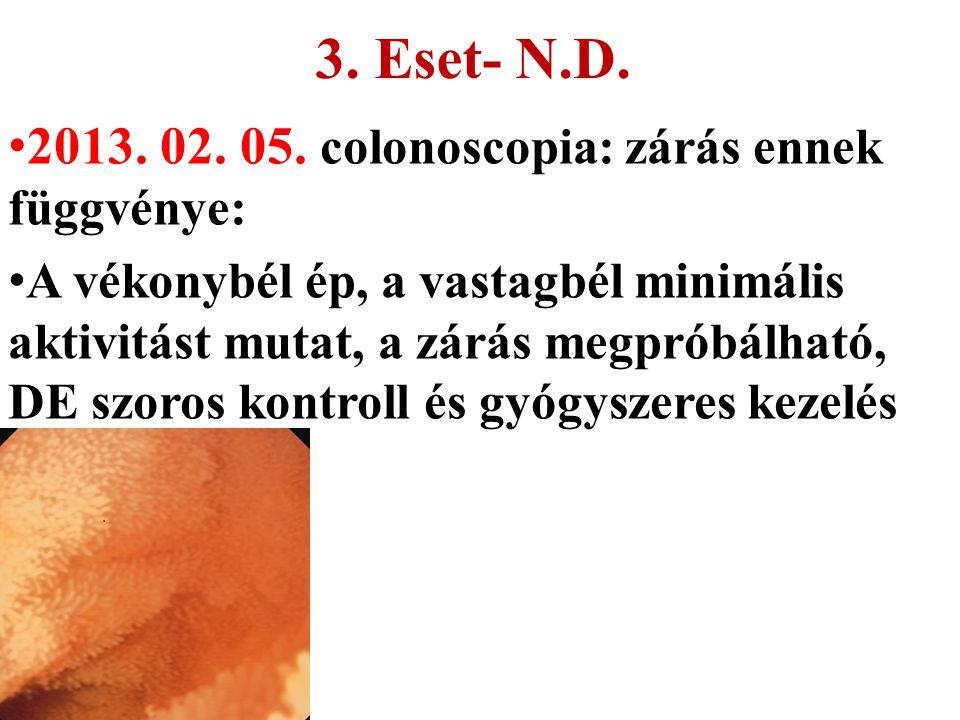 3. Eset- N.D. 2013. 02. 05. colonoscopia: zárás ennek függvénye: