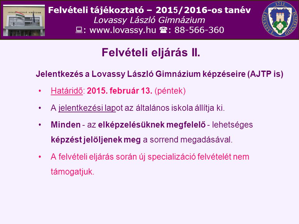 Felvételi eljárás II. Jelentkezés a Lovassy László Gimnázium képzéseire (AJTP is) Határidő: 2015. február 13. (péntek)