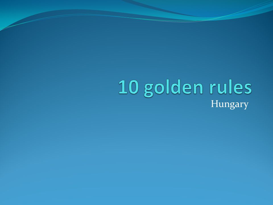 10 golden rules Hungary