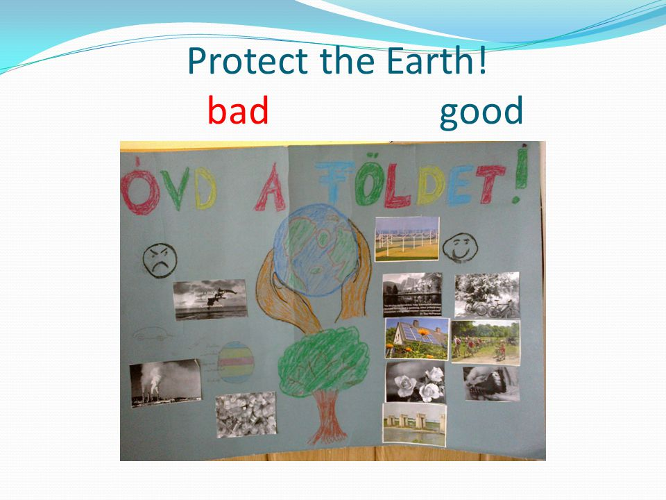 Protect the Earth! bad good