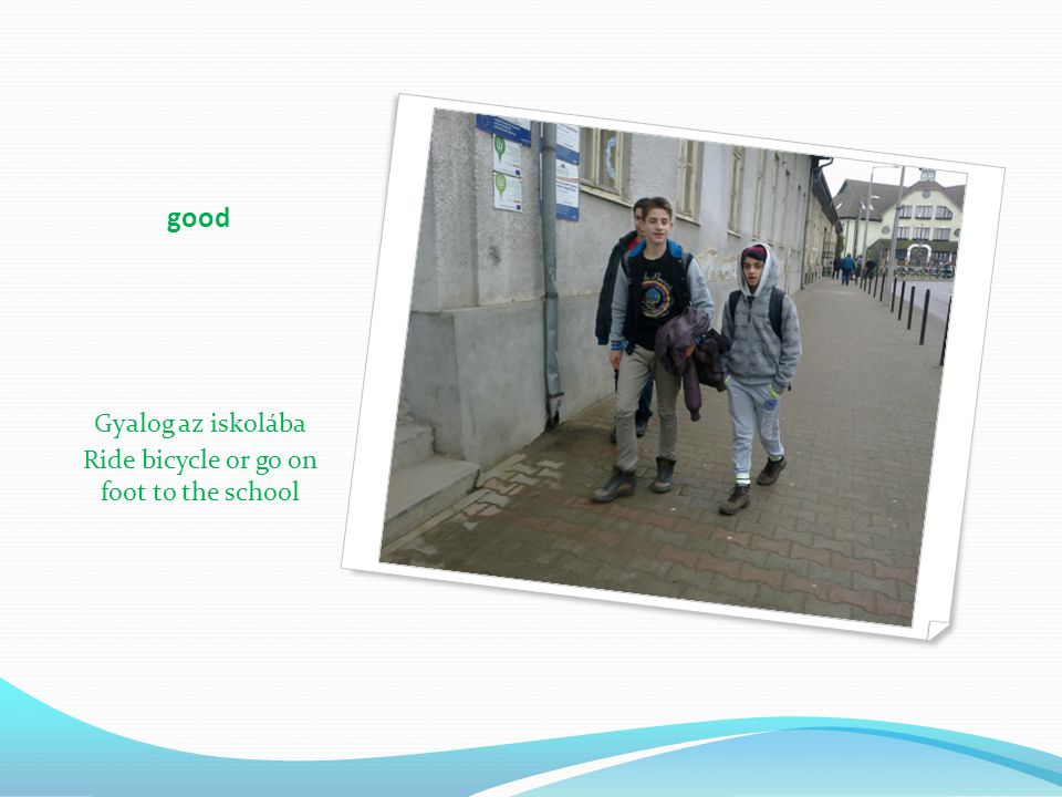 Ride bicycle or go on foot to the school