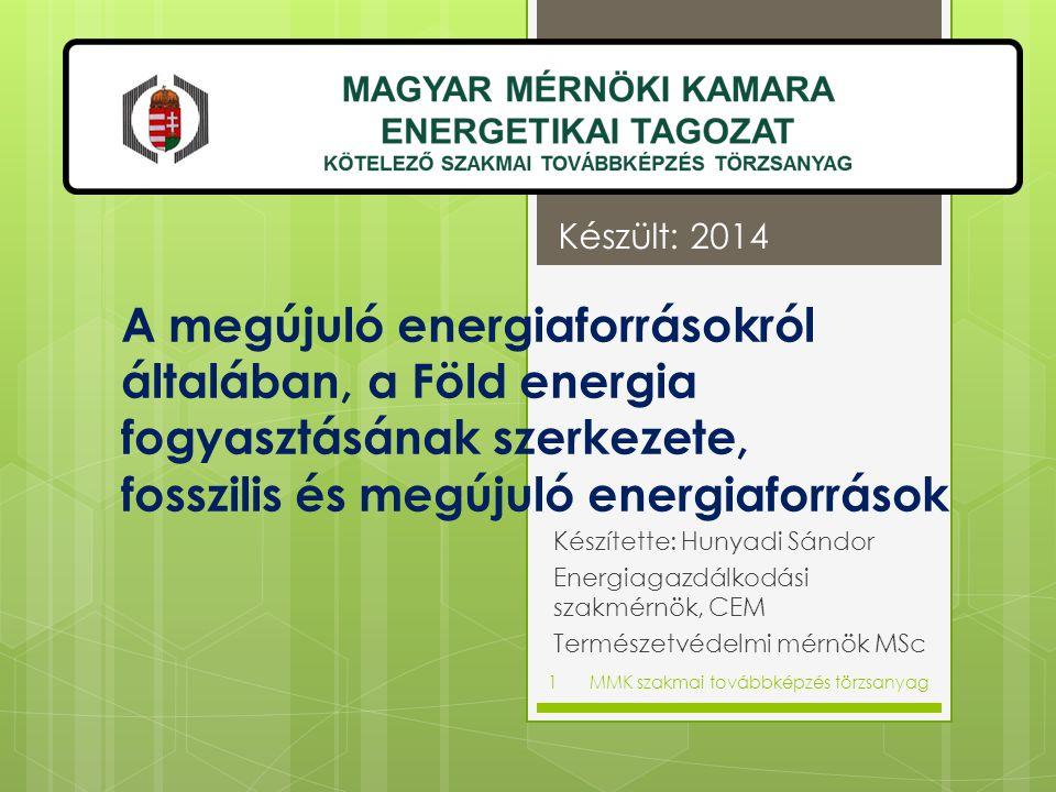 Készült: 2014 A megújuló energiaforrásokról általában, a Föld energia fogyasztásának szerkezete, fosszilis és megújuló energiaforrások.