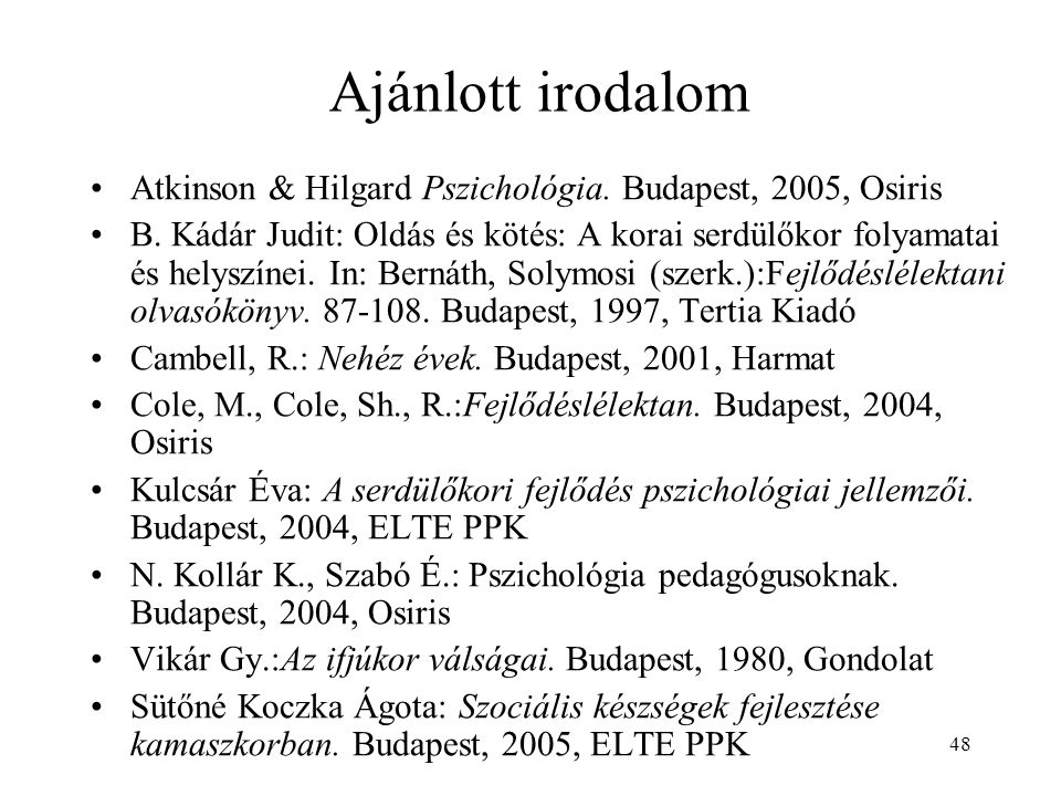 Ajánlott irodalom Atkinson & Hilgard Pszichológia. Budapest, 2005, Osiris.