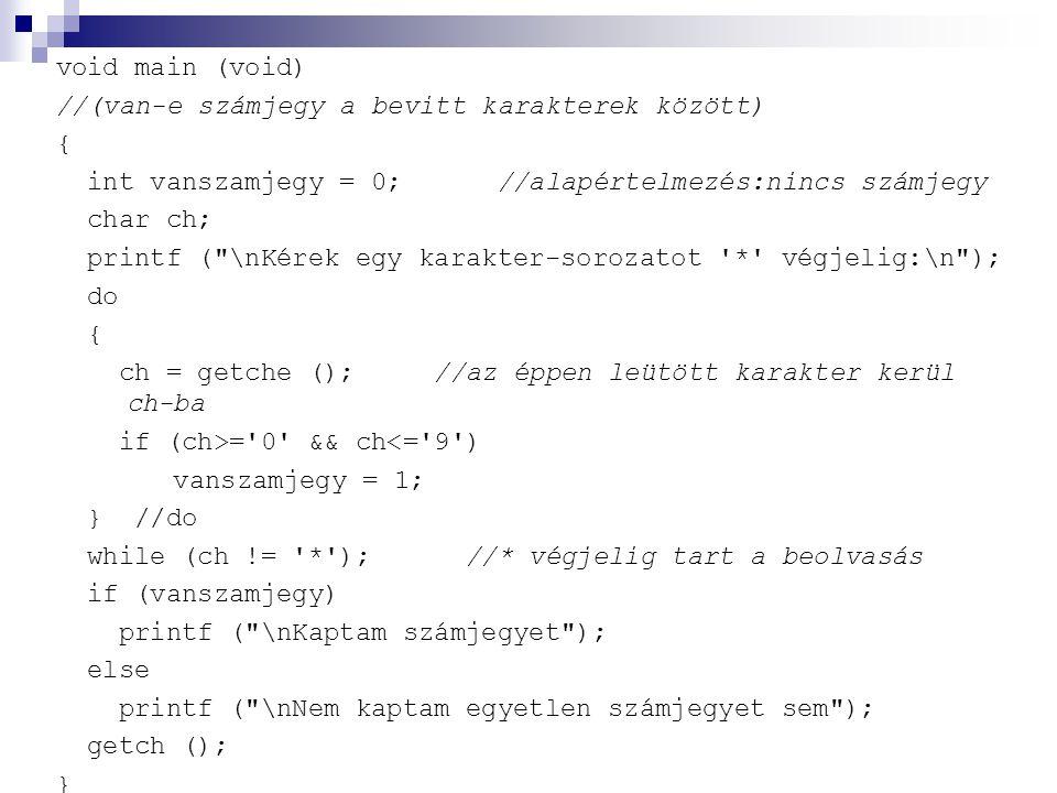 void main (void) //(van-e számjegy a bevitt karakterek között) { int vanszamjegy = 0; //alapértelmezés:nincs számjegy.