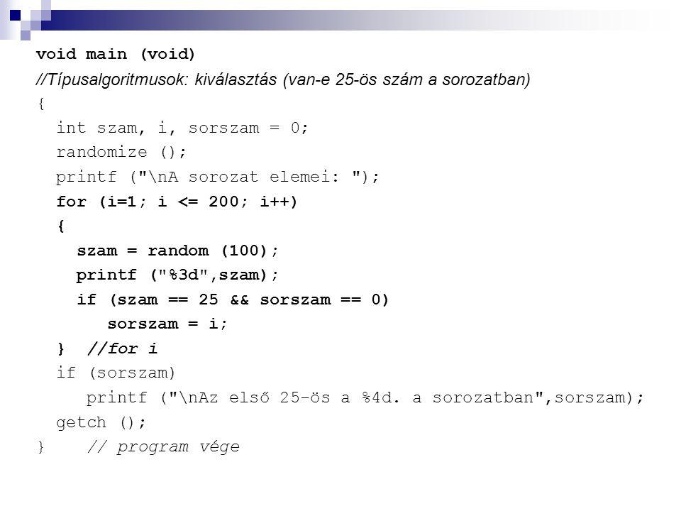 void main (void) //Típusalgoritmusok: kiválasztás (van-e 25-ös szám a sorozatban) { int szam, i, sorszam = 0;