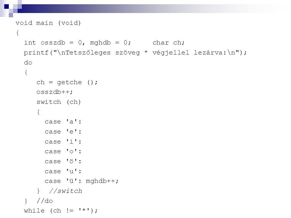 void main (void) { int osszdb = 0, mghdb = 0; char ch; printf( \nTetszőleges szöveg * végjellel lezárva:\n );