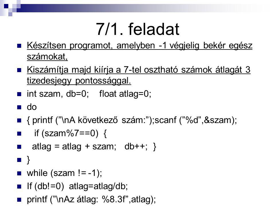 7/1. feladat Készítsen programot, amelyben -1 végjelig bekér egész számokat,
