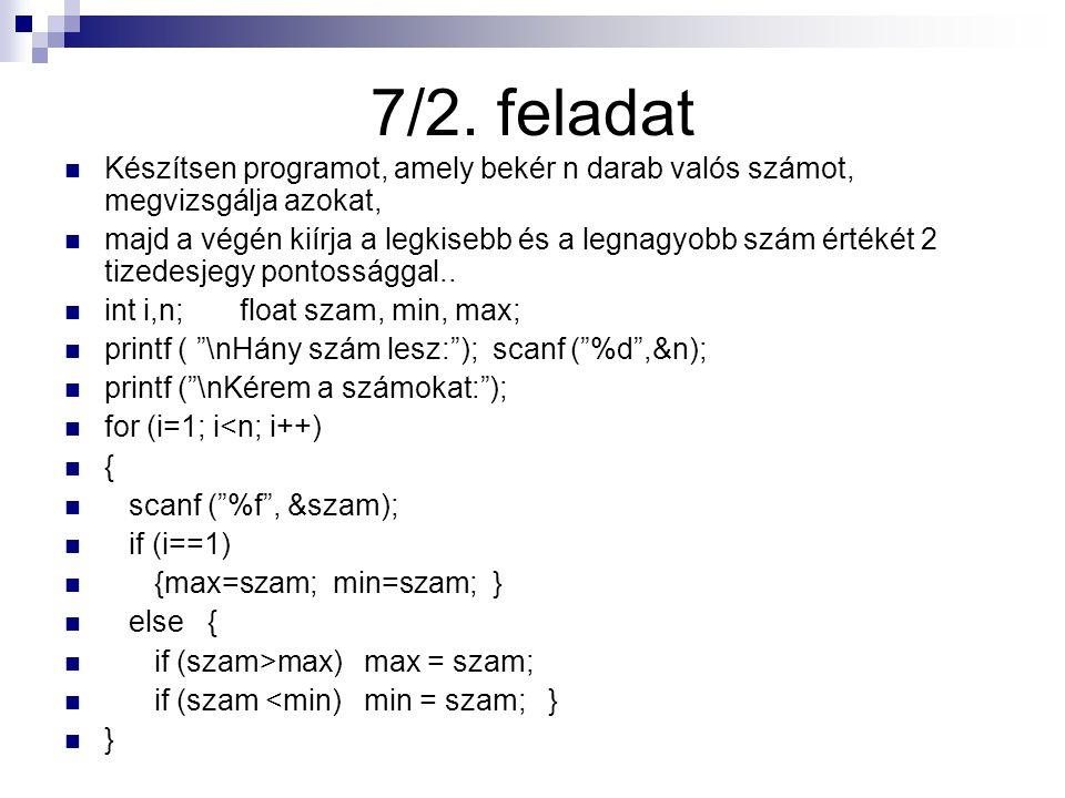 7/2. feladat Készítsen programot, amely bekér n darab valós számot, megvizsgálja azokat,