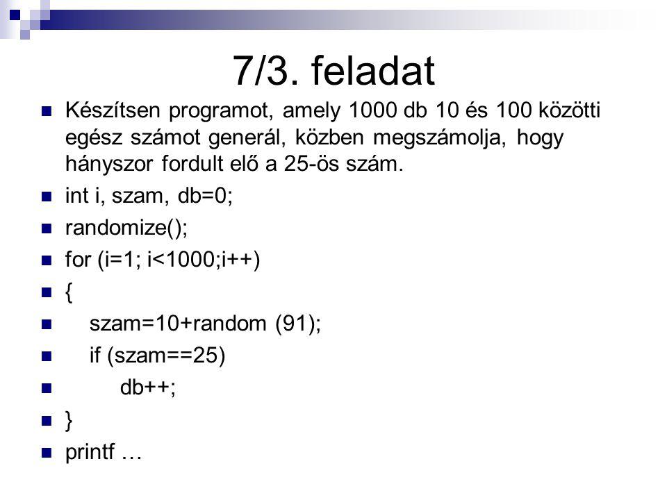 7/3. feladat Készítsen programot, amely 1000 db 10 és 100 közötti egész számot generál, közben megszámolja, hogy hányszor fordult elő a 25-ös szám.